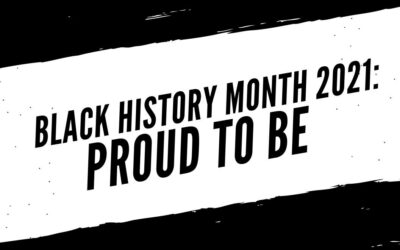 """Black History Month 2021: """"Proud to be"""""""